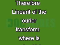 Some Example Con tin uous ourier transforms    dt Giv en that  dt   dt   dt Therefore   Linearit of the ourier transform   where is constan Using the dualit prop ert and the linearit prop ert of the