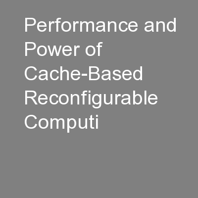 Performance and Power of Cache-Based Reconfigurable Computi