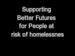 Supporting Better Futures for People at risk of homelessnes