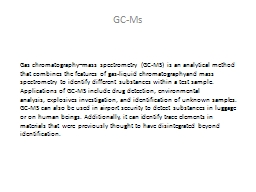 Gas chromatography–mass spectrometry (GC-MS) is an anal