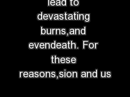 lead to devastating burns,and evendeath. For these reasons,sion and us PowerPoint PPT Presentation
