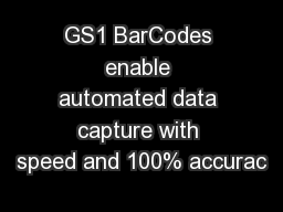 GS1 BarCodes enable automated data capture with speed and 100% accurac