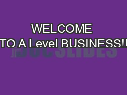 WELCOME TO A Level BUSINESS!! PowerPoint PPT Presentation
