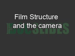 Film Structure and the camera