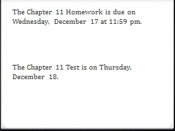 The Chapter 11 Homework is due on Wednesday, December 17 at