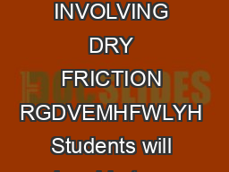 CHARACTERISTICS OF DRY FRICTION  PROBLEMS INVOLVING DRY FRICTION RGDVEMHFWLYH Students will be able to a Understand the characteristics of dry friction