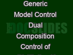 Adaptive Generic Model Control Dual Composition Control of Distillation K PowerPoint PPT Presentation