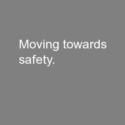 Moving towards safety.