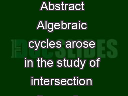 Algebraic Cycles Anand Sawant Abstract Algebraic cycles arose in the study of intersection theory for algebraic varieties