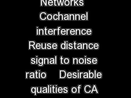 Channel Assignment and Handoffs in Cellular Networks  Cochannel interference Reuse distance signal to noise ratio    Desirable qualities of CA algorithms  Call Admission Control  Channel Assignment F