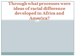 Through what processes were ideas of racial difference deve PowerPoint PPT Presentation