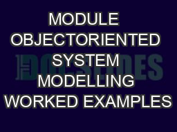 MODULE  OBJECTORIENTED SYSTEM MODELLING WORKED EXAMPLES PDF document - DocSlides