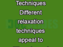 Quick Relaxation Techniques Different relaxation techniques appeal to different people
