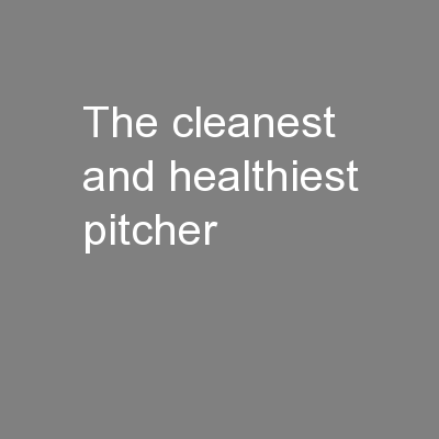 The Cleanest and Healthiest Pitcher.