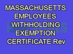 MASSACHUSETTS EMPLOYEES WITHHOLDING EXEMPTION CERTIFICATE Rev PDF document - DocSlides