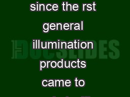 Energy Eciency of LEDs The energy eciency of LEDs has increased substantially since the rst general illumination products came to market with currently available lamps and luminaires having ecacies m