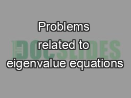 Problems related to eigenvalue equations PDF document - DocSlides