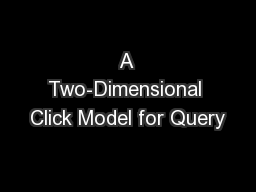 A Two-Dimensional Click Model for Query PowerPoint Presentation, PPT - DocSlides