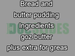 bbccoukfood Bread and butter pudding Ingredients goz butter plus extra for greas