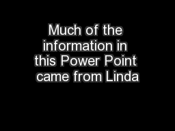 Much of the information in this Power Point came from Linda