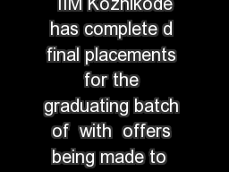 Placements Report  Batch of  IIM Kozhikode has complete d final placements for the graduating batch of  with  offers being made to  participating students PDF document - DocSlides