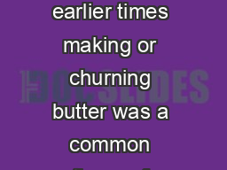BUTTER n earlier times making or churning butter was a common practice on farms