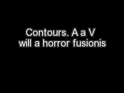 Contours. A a V will a horror fusionis