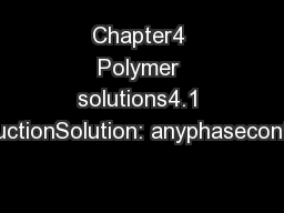 Chapter4 Polymer solutions4.1 IntroductionSolution: anyphasecontaining PDF document - DocSlides