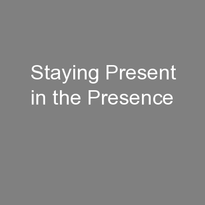 Staying Present in the Presence PowerPoint Presentation, PPT - DocSlides