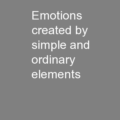 Emotions created by simple and ordinary elements