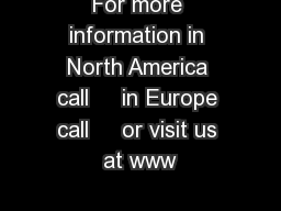 For more information in North America call     in Europe call     or visit us at www