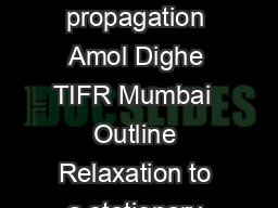 Module I Electromagnetic waves Lecture  Time dependent EM elds relaxation propagation Amol Dighe TIFR Mumbai  Outline Relaxation to a stationary state Electromagnetic waves Propagating plane wave Dec