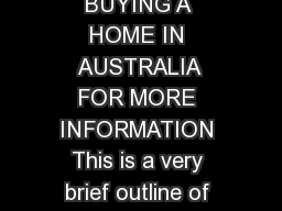 BUYING A HOME IN AUSTRALIA FOR MORE INFORMATION This is a very brief outline of