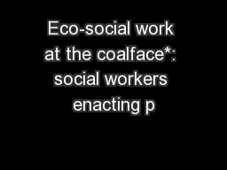 Eco-social work at the coalface*: social workers enacting p PowerPoint PPT Presentation