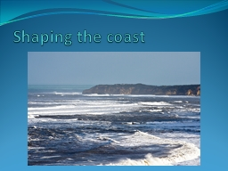 Shaping the coast PowerPoint PPT Presentation