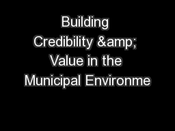 Building Credibility & Value in the Municipal Environme
