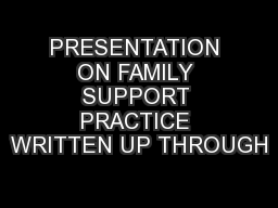 PRESENTATION ON FAMILY SUPPORT PRACTICE WRITTEN UP THROUGH PowerPoint PPT Presentation