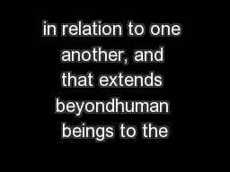 in relation to one another, and that extends beyondhuman beings to the