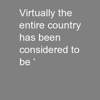 Virtually the entire country has been considered to be '