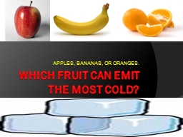 WHICH FRUIT CAN EMIT THE MOST COLD? PowerPoint PPT Presentation
