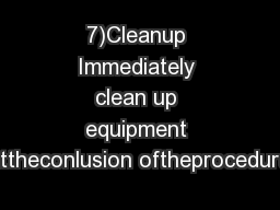 7)Cleanup Immediately clean up equipment attheconlusion oftheprocedure