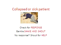 Collapsed or sick patient
