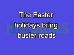 The Easter holidays bring busier roads