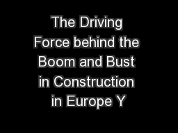 The Driving Force behind the Boom and Bust in Construction in Europe Y