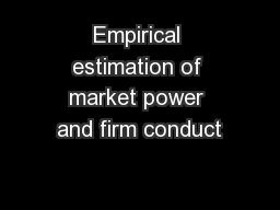 Empirical estimation of market power and firm conduct