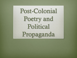 Post-Colonial Poetry and Political Propaganda PowerPoint PPT Presentation