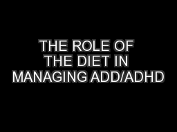 THE ROLE OF THE DIET IN MANAGING ADD/ADHD