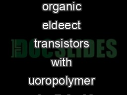 High performance organic eldeect transistors with uoropolymer gate dielectric Wolfgang L
