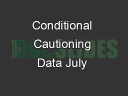 Conditional Cautioning Data July