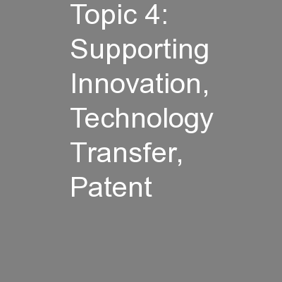 Topic 4: Supporting Innovation, Technology Transfer, Patent